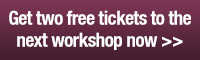 Get two free tickets to the next workshop now >>